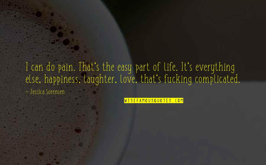 Complicated Love Life Quotes By Jessica Sorensen: I can do pain. That's the easy part