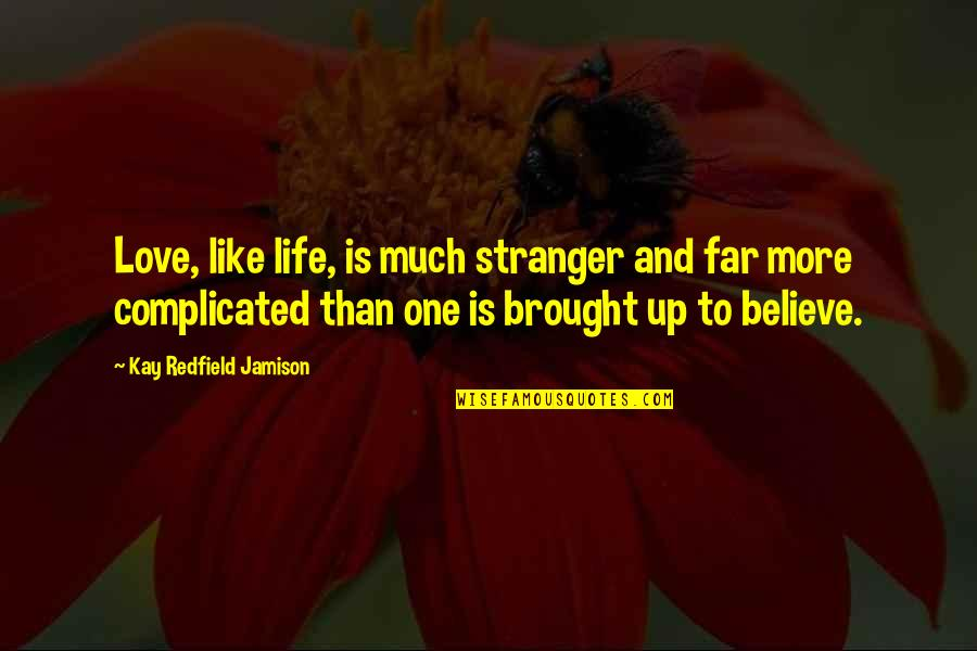 Complicated Love Life Quotes By Kay Redfield Jamison: Love, like life, is much stranger and far