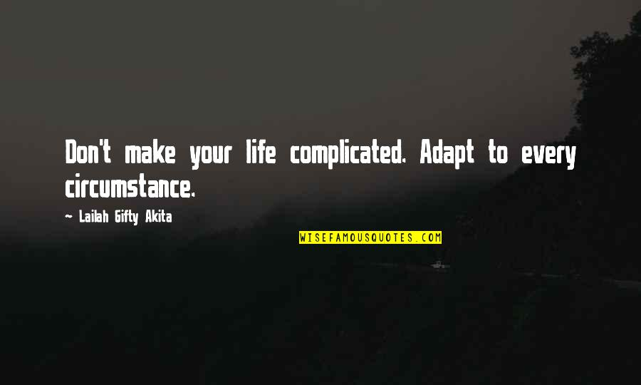 Complicated Love Life Quotes By Lailah Gifty Akita: Don't make your life complicated. Adapt to every