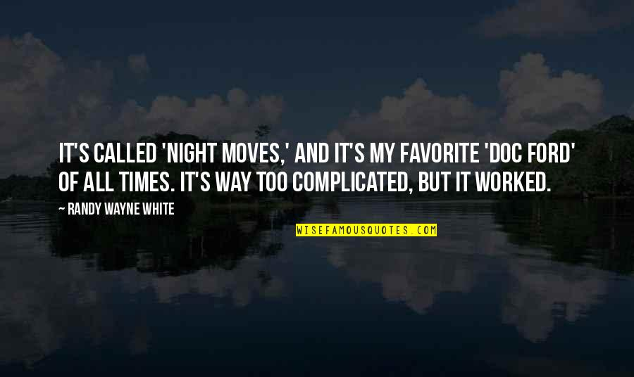 Complicated Times Quotes By Randy Wayne White: It's called 'Night Moves,' and it's my favorite