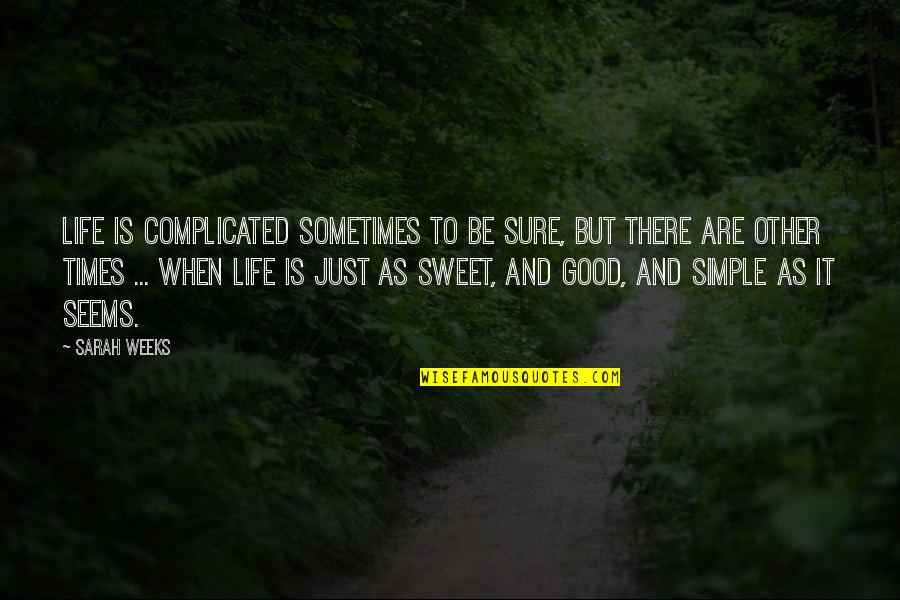 Complicated Times Quotes By Sarah Weeks: Life is complicated sometimes to be sure, but