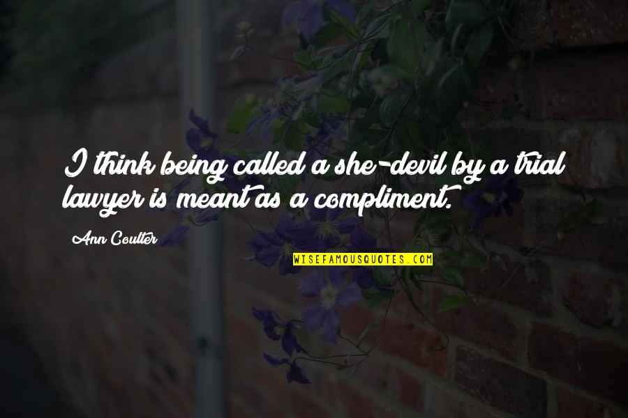 Compliment Quotes By Ann Coulter: I think being called a she-devil by a