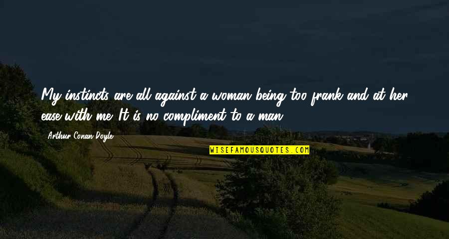 Compliment Quotes By Arthur Conan Doyle: My instincts are all against a woman being
