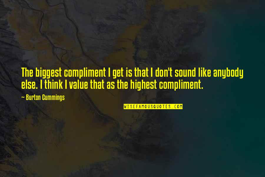 Compliment Quotes By Burton Cummings: The biggest compliment I get is that I