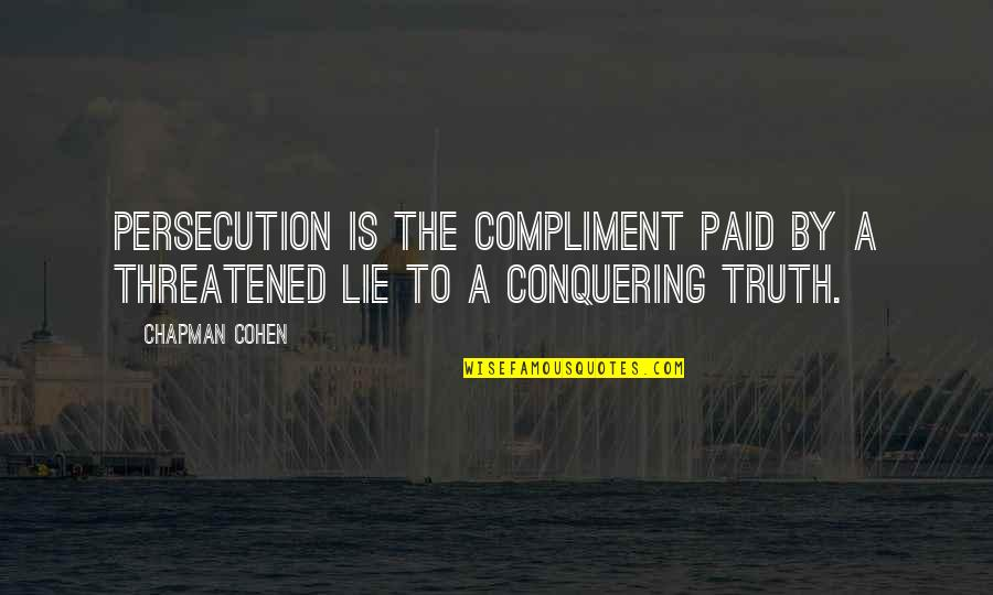 Compliment Quotes By Chapman Cohen: Persecution is the compliment paid by a threatened