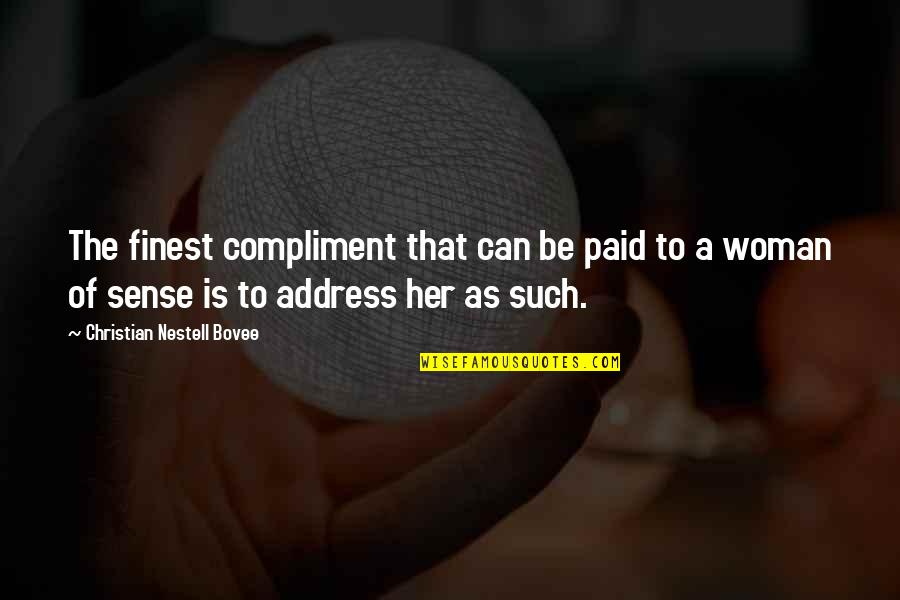 Compliment Quotes By Christian Nestell Bovee: The finest compliment that can be paid to
