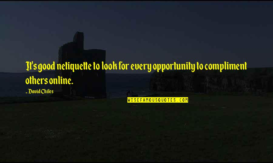 Compliment Quotes By David Chiles: It's good netiquette to look for every opportunity