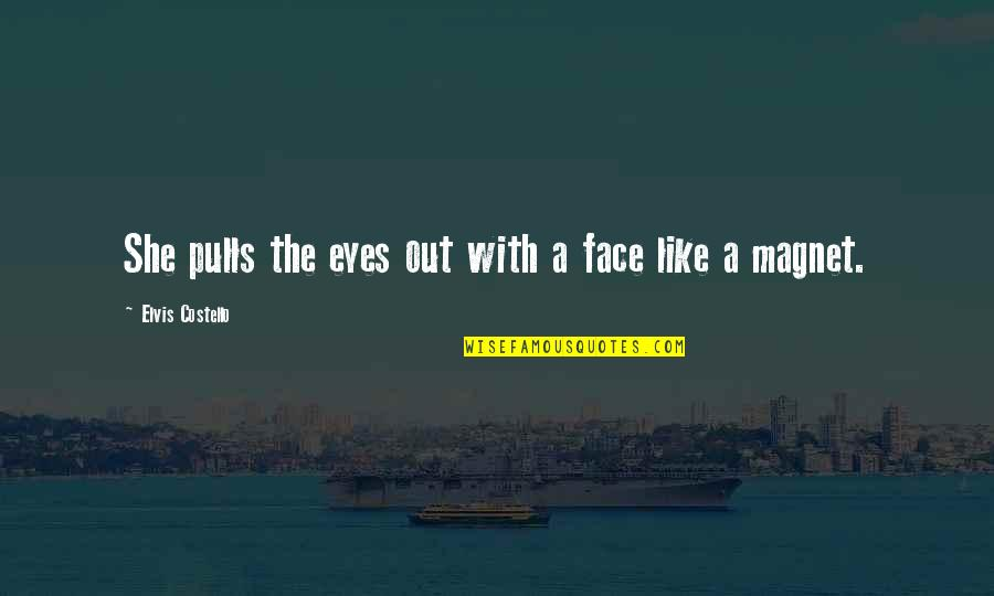 Compliment Quotes By Elvis Costello: She pulls the eyes out with a face