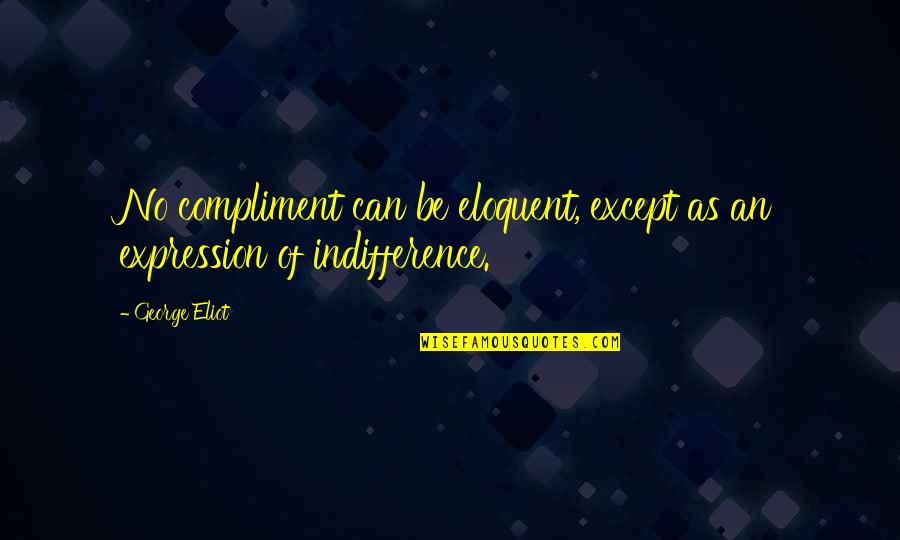 Compliment Quotes By George Eliot: No compliment can be eloquent, except as an