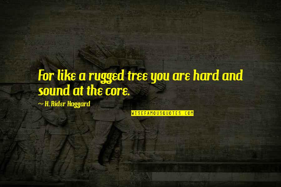 Compliment Quotes By H. Rider Haggard: For like a rugged tree you are hard