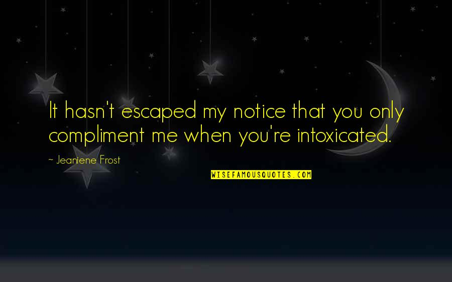 Compliment Quotes By Jeaniene Frost: It hasn't escaped my notice that you only