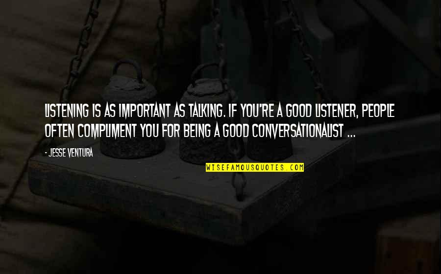 Compliment Quotes By Jesse Ventura: Listening is as important as talking. If you're