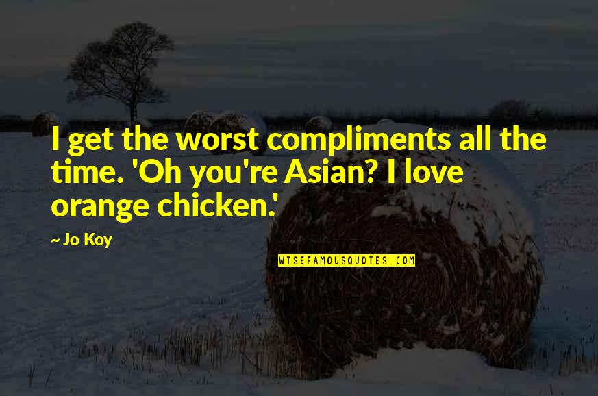 Compliment Quotes By Jo Koy: I get the worst compliments all the time.