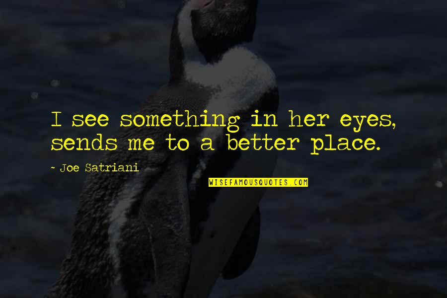 Compliment Quotes By Joe Satriani: I see something in her eyes, sends me