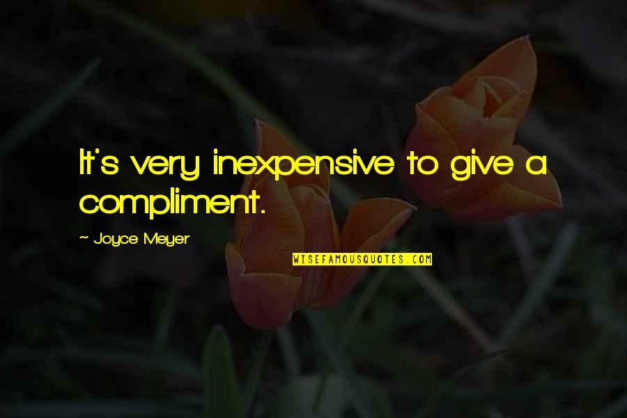 Compliment Quotes By Joyce Meyer: It's very inexpensive to give a compliment.