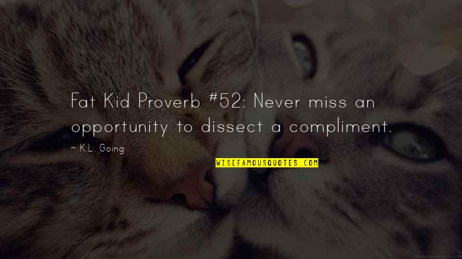 Compliment Quotes By K.L. Going: Fat Kid Proverb #52: Never miss an opportunity