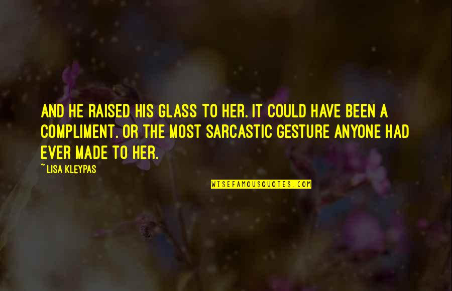 Compliment Quotes By Lisa Kleypas: And he raised his glass to her. It