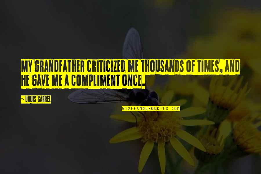Compliment Quotes By Louis Garrel: My grandfather criticized me thousands of times, and