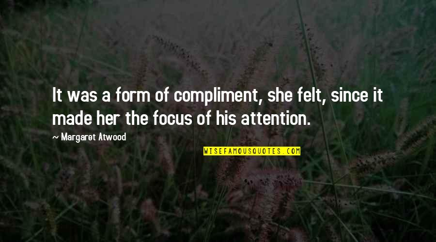 Compliment Quotes By Margaret Atwood: It was a form of compliment, she felt,