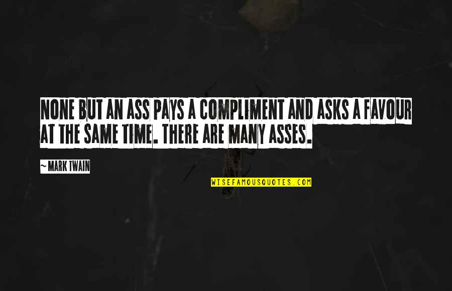 Compliment Quotes By Mark Twain: None but an ass pays a compliment and