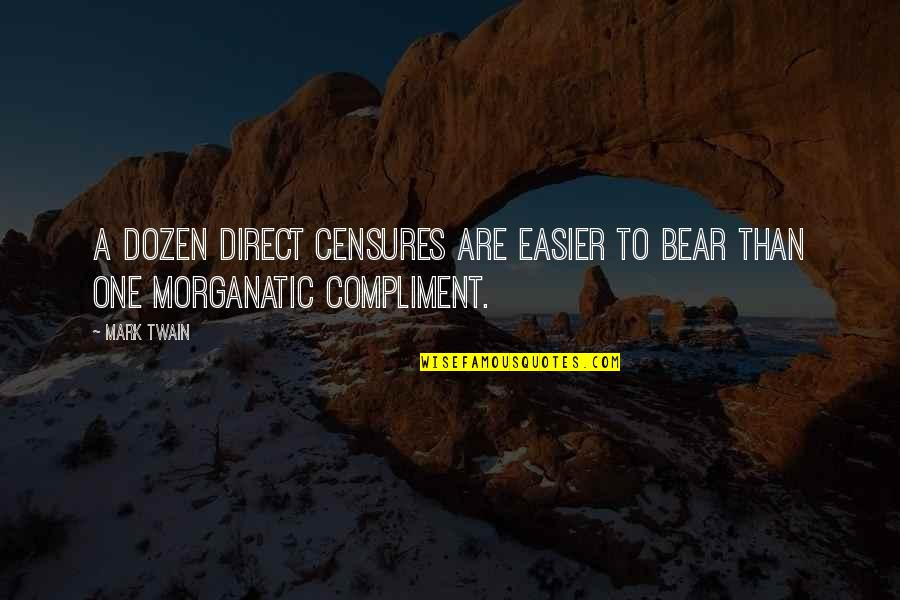 Compliment Quotes By Mark Twain: A dozen direct censures are easier to bear