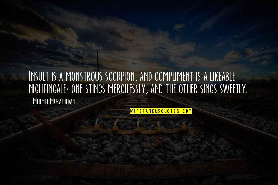 Compliment Quotes By Mehmet Murat Ildan: Insult is a monstrous scorpion, and compliment is