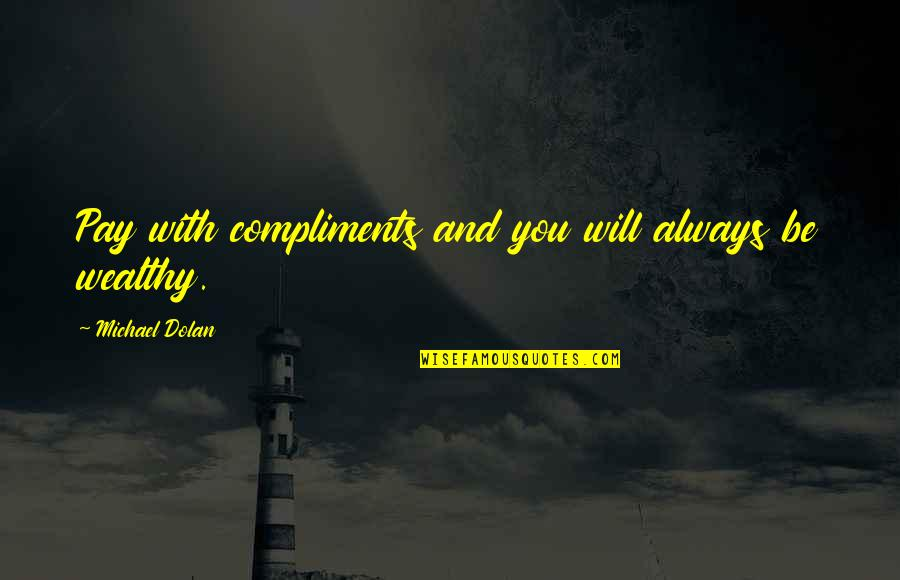 Compliment Quotes By Michael Dolan: Pay with compliments and you will always be