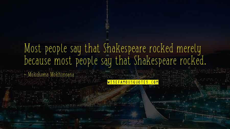 Compliment Quotes By Mokokoma Mokhonoana: Most people say that Shakespeare rocked merely because