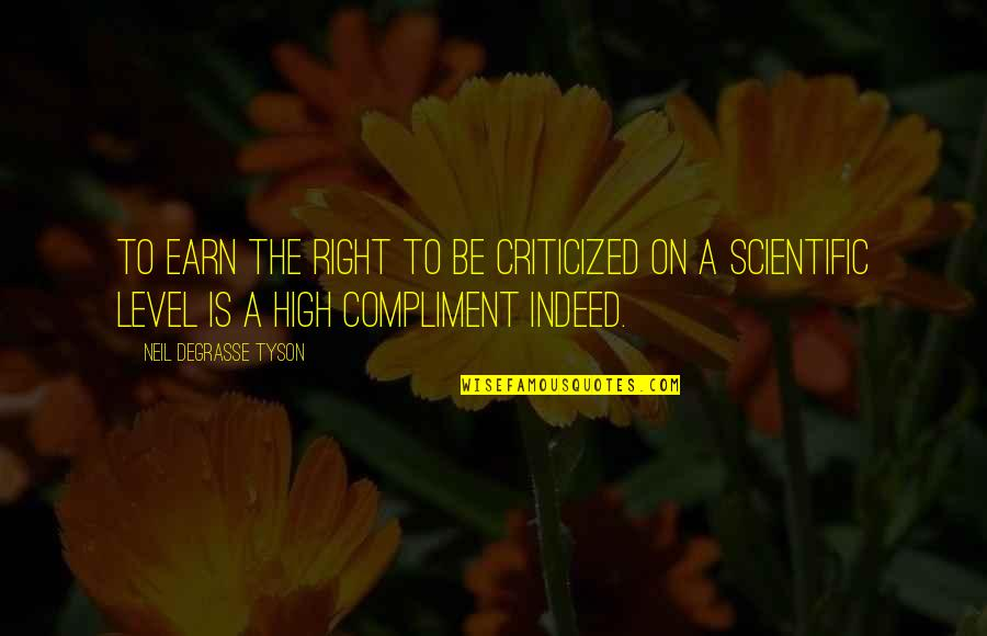 Compliment Quotes By Neil DeGrasse Tyson: To earn the right to be criticized on