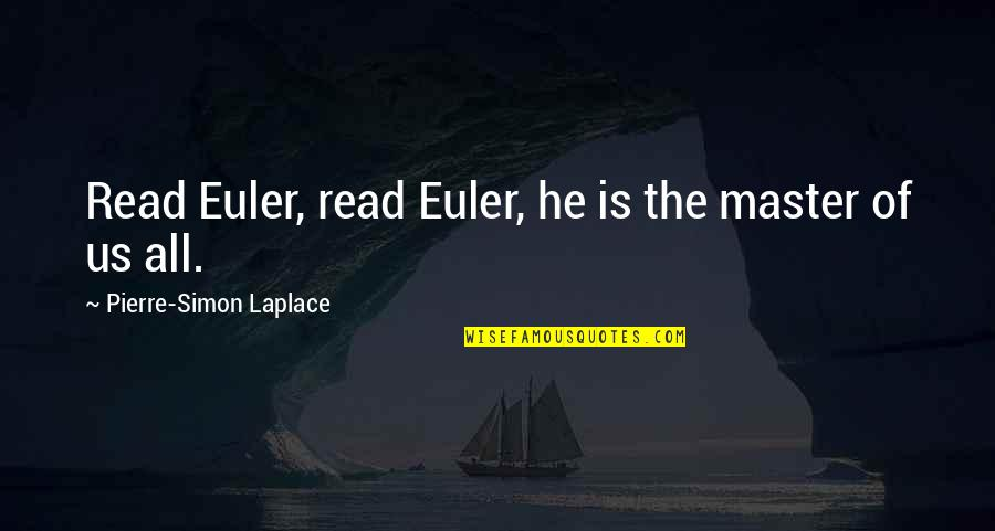 Compliment Quotes By Pierre-Simon Laplace: Read Euler, read Euler, he is the master