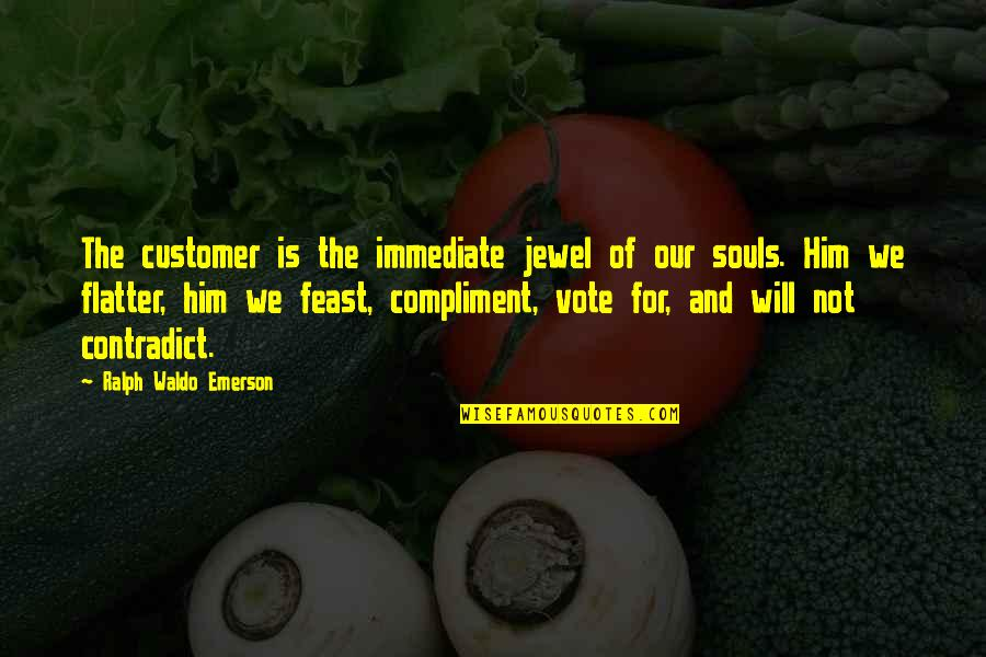Compliment Quotes By Ralph Waldo Emerson: The customer is the immediate jewel of our