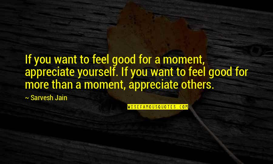 Compliment Quotes By Sarvesh Jain: If you want to feel good for a