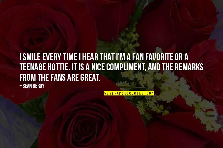 Compliment Quotes By Sean Berdy: I smile every time I hear that I'm