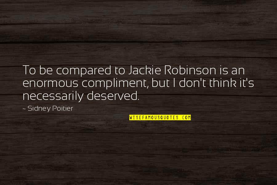 Compliment Quotes By Sidney Poitier: To be compared to Jackie Robinson is an