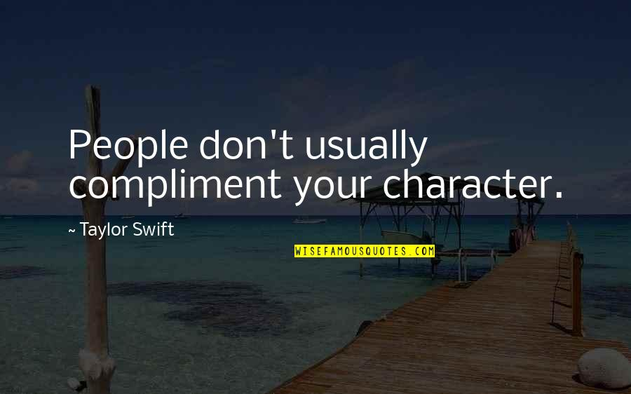 Compliment Quotes By Taylor Swift: People don't usually compliment your character.