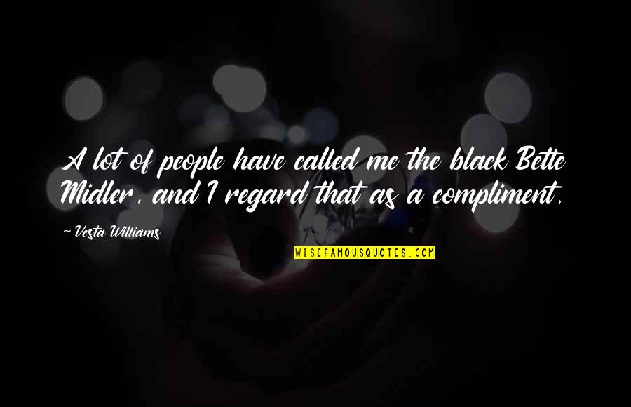Compliment Quotes By Vesta Williams: A lot of people have called me the