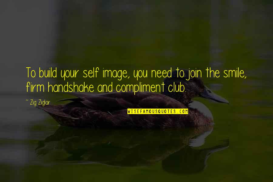 Compliment Quotes By Zig Ziglar: To build your self image, you need to
