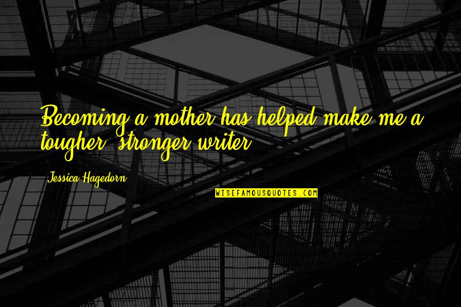 Comprehendis Quotes By Jessica Hagedorn: Becoming a mother has helped make me a