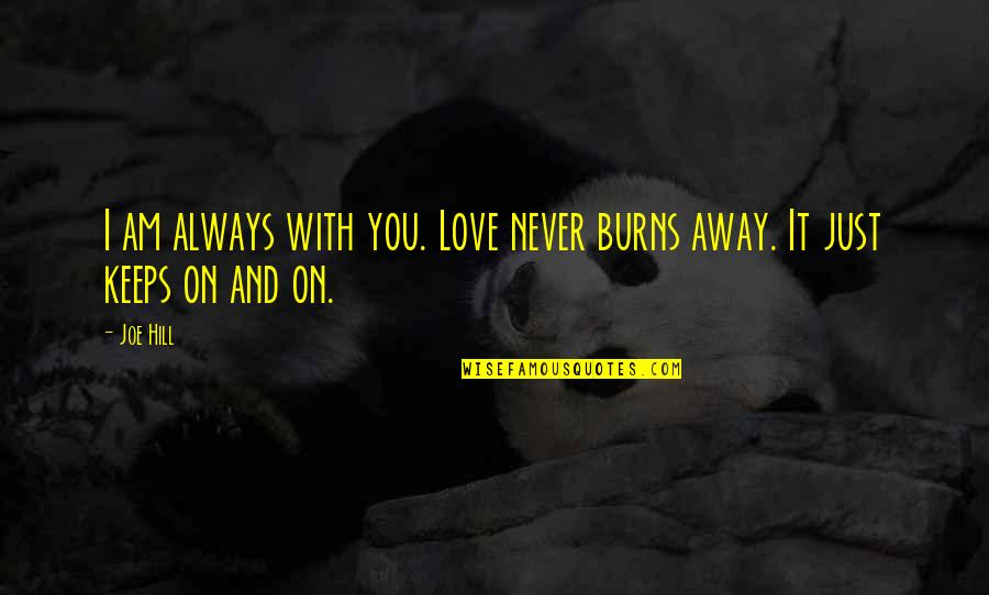 Comprehendis Quotes By Joe Hill: I am always with you. Love never burns