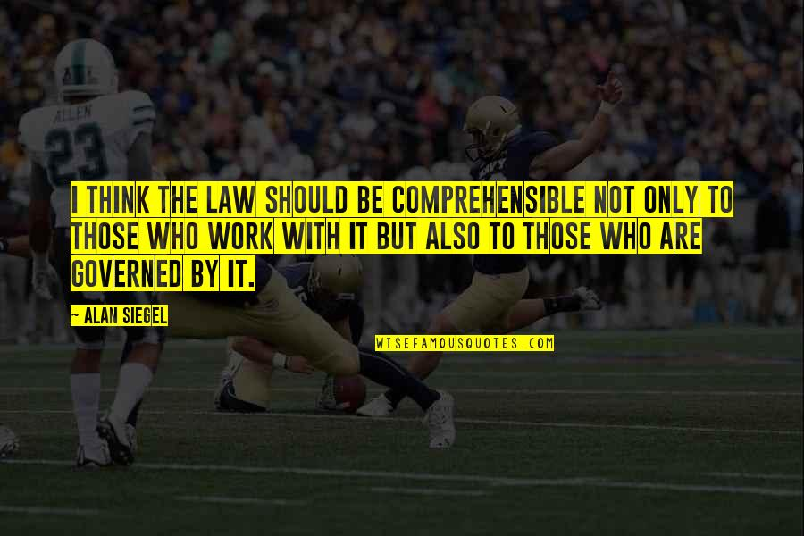 Comprehensible Quotes By Alan Siegel: I think the law should be comprehensible not