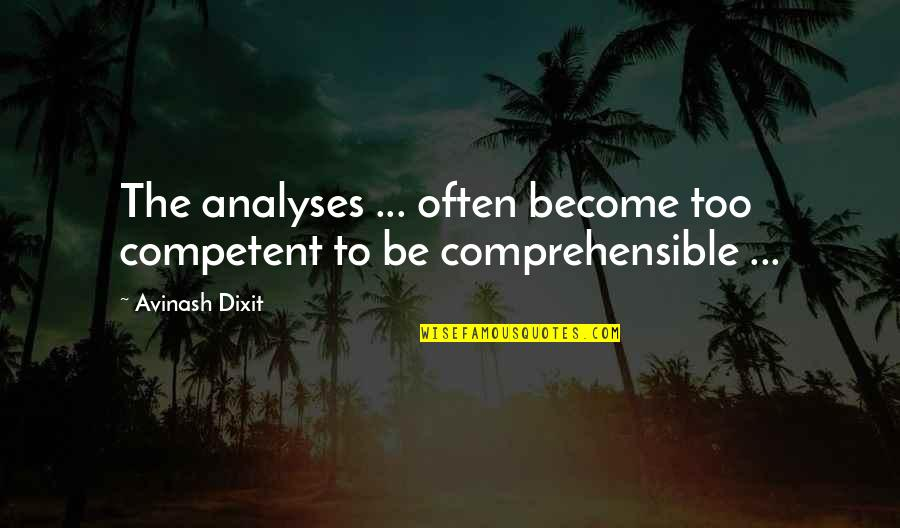 Comprehensible Quotes By Avinash Dixit: The analyses ... often become too competent to