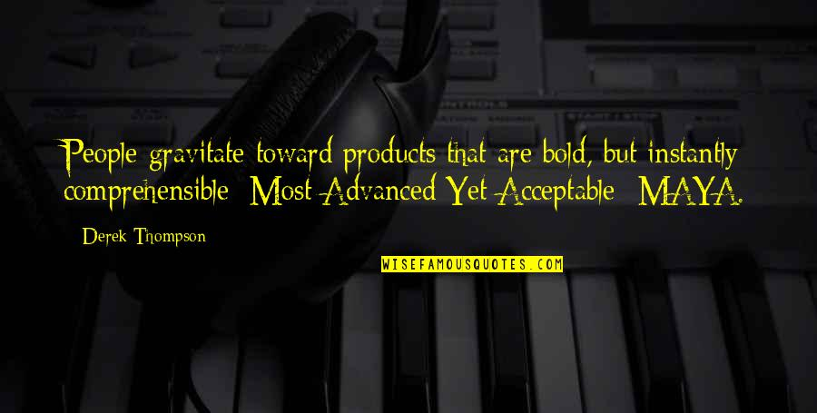Comprehensible Quotes By Derek Thompson: People gravitate toward products that are bold, but