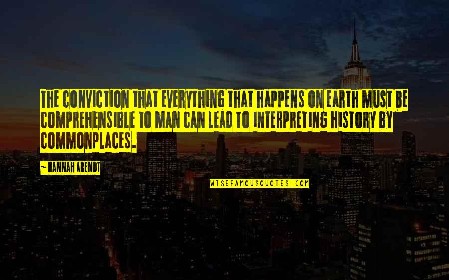 Comprehensible Quotes By Hannah Arendt: The conviction that everything that happens on earth