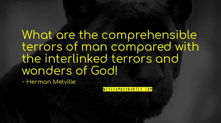 Comprehensible Quotes By Herman Melville: What are the comprehensible terrors of man compared