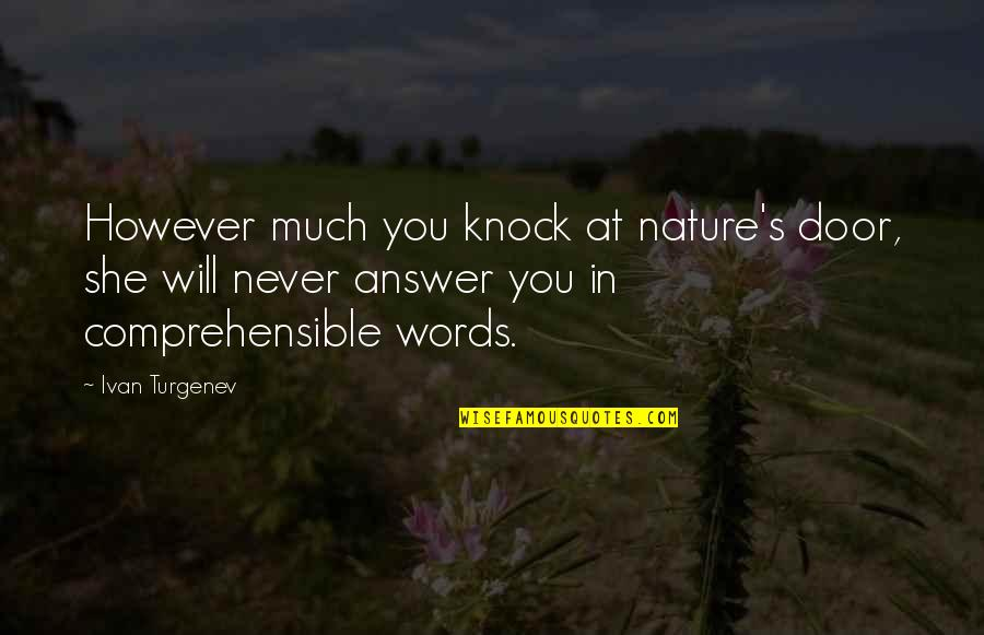 Comprehensible Quotes By Ivan Turgenev: However much you knock at nature's door, she