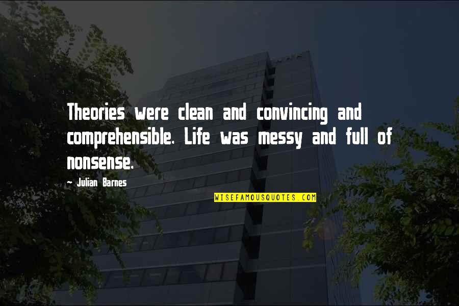 Comprehensible Quotes By Julian Barnes: Theories were clean and convincing and comprehensible. Life