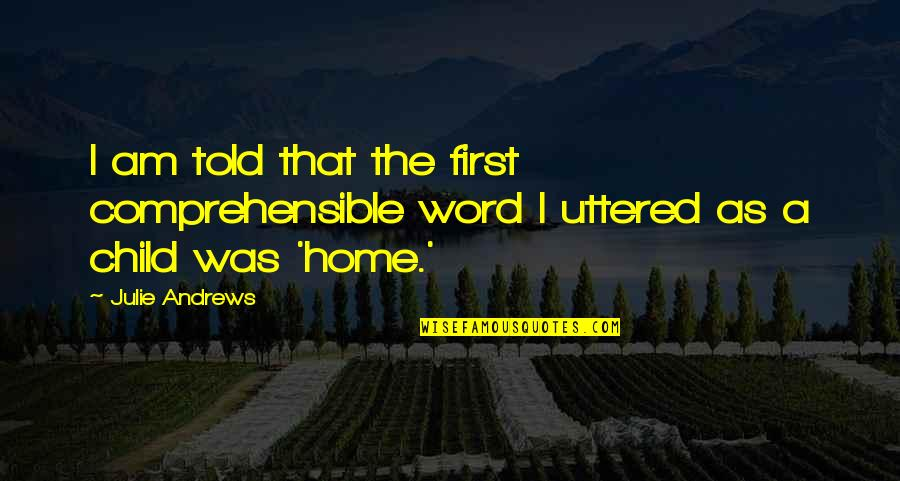 Comprehensible Quotes By Julie Andrews: I am told that the first comprehensible word