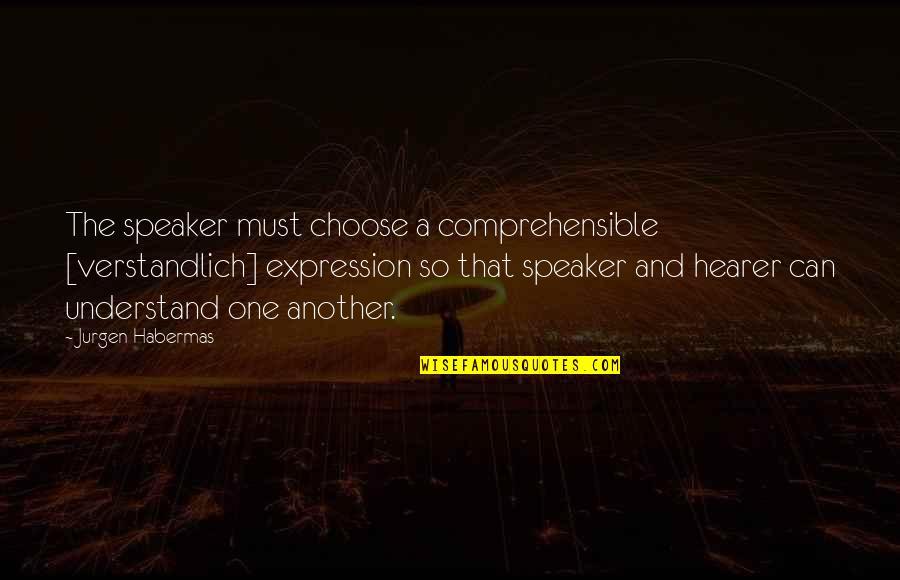 Comprehensible Quotes By Jurgen Habermas: The speaker must choose a comprehensible [verstandlich] expression