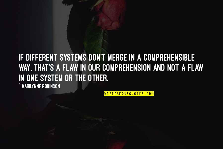 Comprehensible Quotes By Marilynne Robinson: If different systems don't merge in a comprehensible