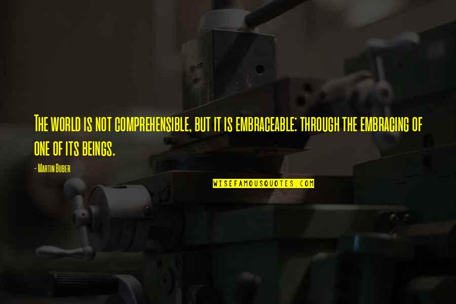 Comprehensible Quotes By Martin Buber: The world is not comprehensible, but it is